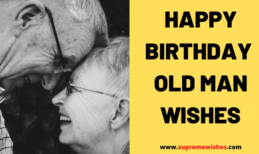 Beautiful Happy Birthday Old Man Wishes, Quotes, and Messages